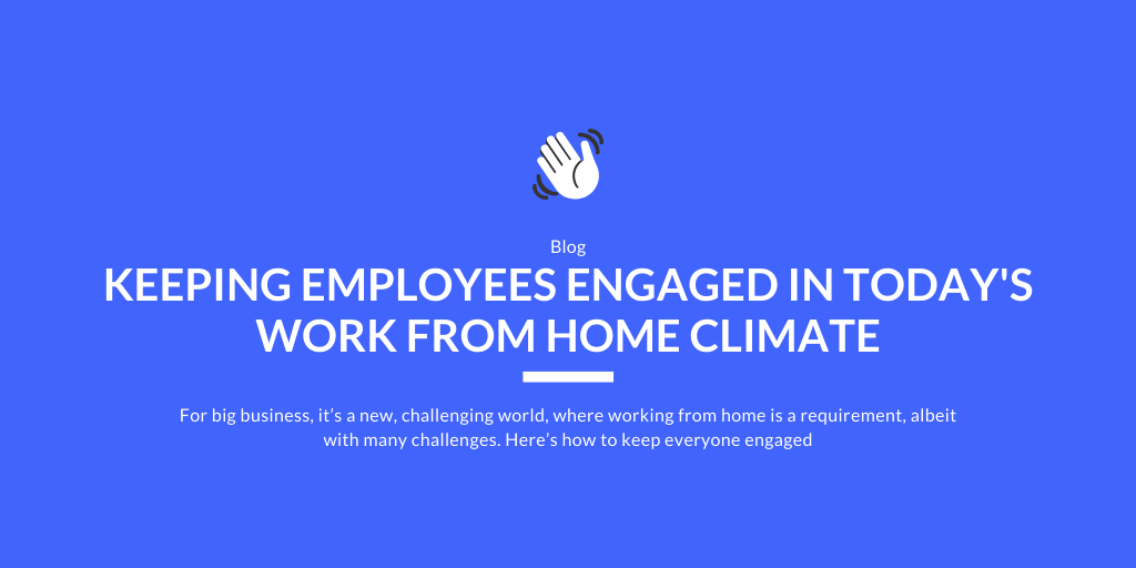 Keeping Employees Engaged In Today's Work-from-Home Climate