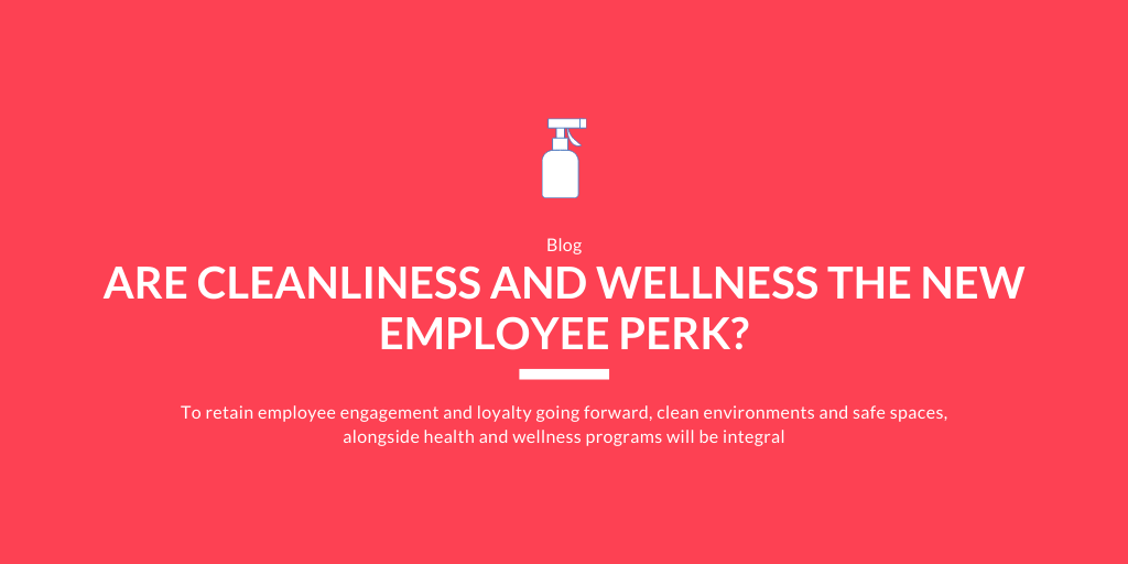 Are Cleanliness and Wellness the New Employee Perk?