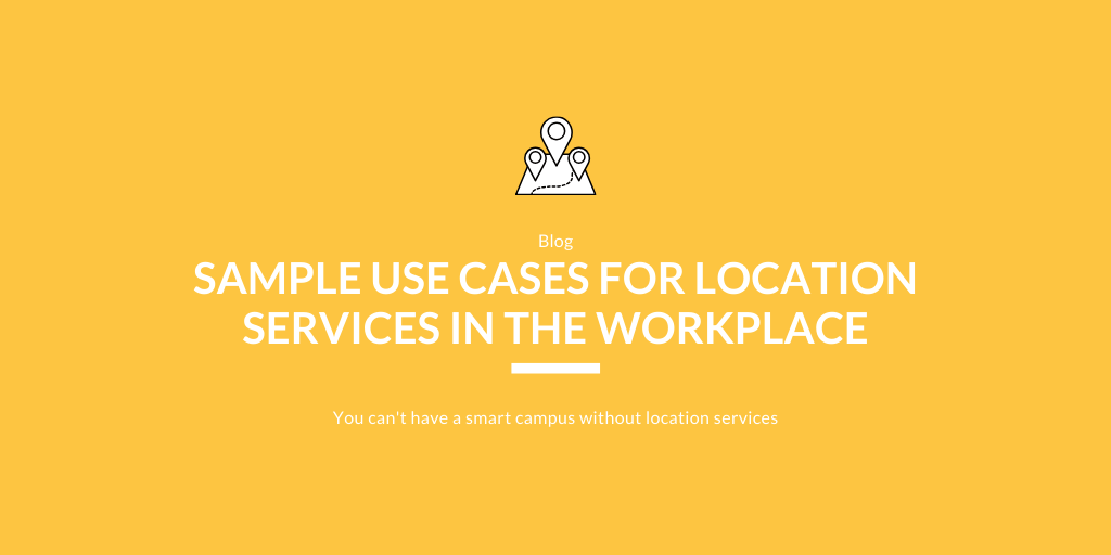 Sample Use Cases for Location Services In the Workplace