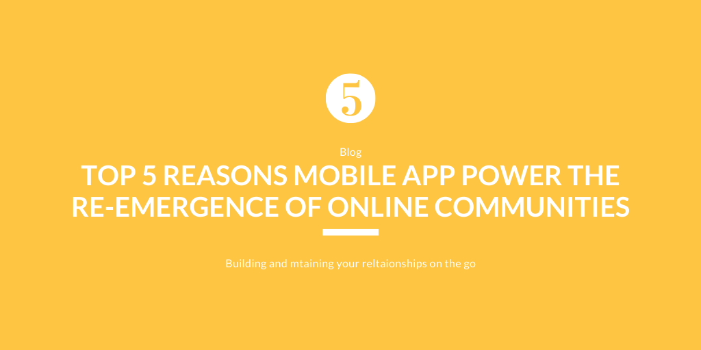 The Top 5 Reasons Mobile Apps Power the Re-Emergence of Online Communities