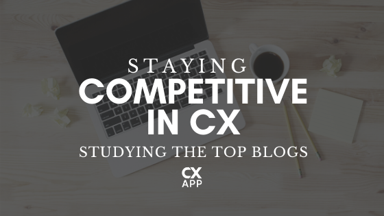 Staying Competitive In CX: Studying the Top Blogs
