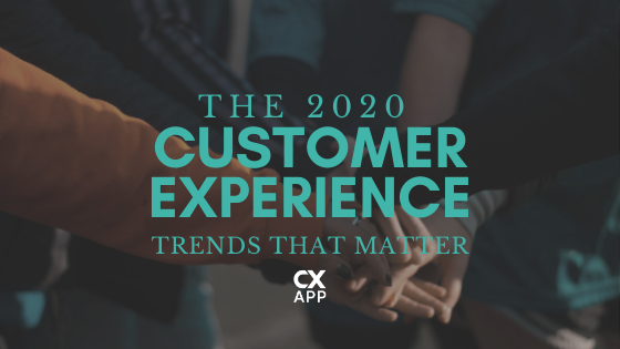 The 2020 Customer Experience Trends That Matter
