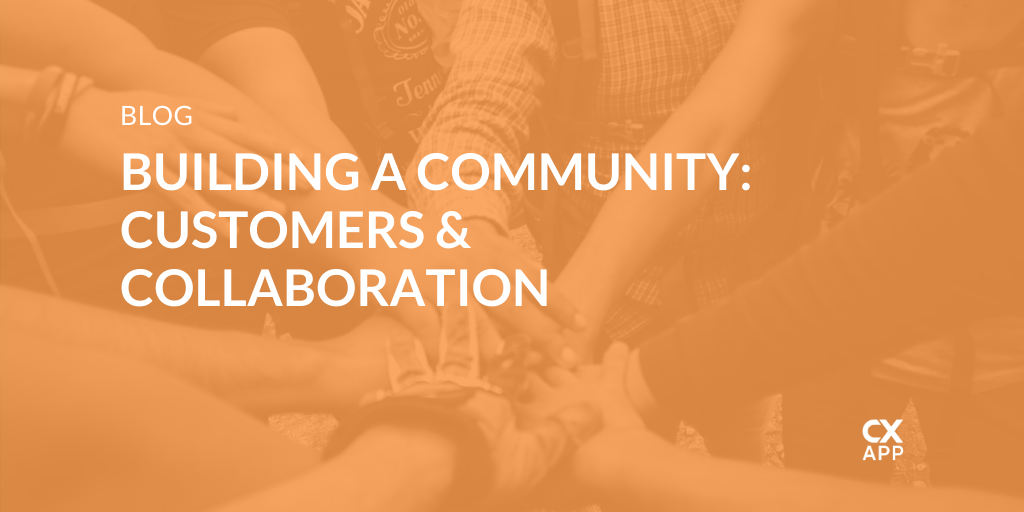 Building A Community: Customers & Collaboration