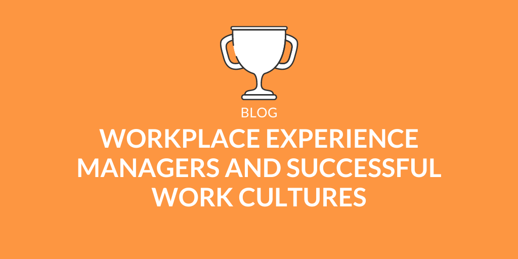 What It Takes To Build A Successful Workplace Experience
